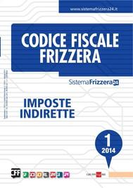Codice Fiscale Frizzera - Imposte Indirette 1/2014 - copertina