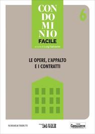 Condominio facile 6 - Le opere, l'appalto e i contratti - copertina