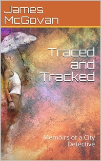 Traced and Tracked / Memoirs of a City Detective - Librerie.coop