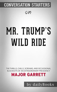 Mr. Trump's Wild Ride: The Thrills, Chills, Screams, and Occasional Blackouts of an Extraordinary Presidency by Major Gar - Librerie.coop