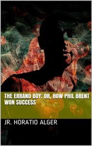 The Errand Boy; Or, How Phil Brent Won Success - copertina