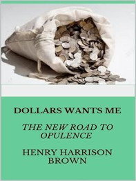 Dollars Want Me - the new road to opulence - Librerie.coop