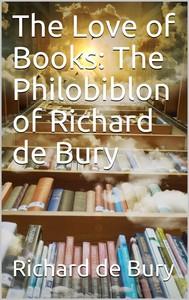 The Love of Books: The Philobiblon of Richard de Bury - copertina