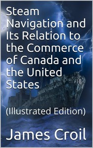 Steam Navigation and Its Relation to the Commerce of Canada and the United States - copertina