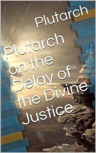 Plutarch on the Delay of the Divine Justice - Librerie.coop