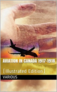 Aviation in Canada 1917-1918 / Being a Brief Account of the Work of the Royal Air Force / Canada, the Aviation Department of the Imperial Munitions / Board, and the Canadian Aeroplanes Limited - copertina