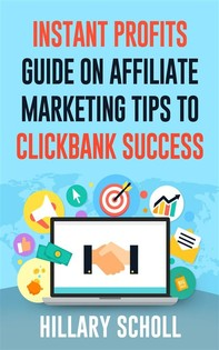 Instant Profits Guide On Affiliate Marketing Tips to Clickbank Success - Librerie.coop