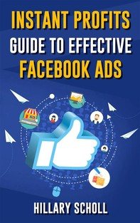 Instant Profits Guide To Effective Facebook Ads - Librerie.coop
