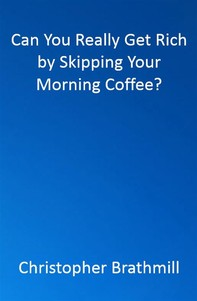 Can You Really Get Rich by Skipping Your Morning Coffee? - Librerie.coop