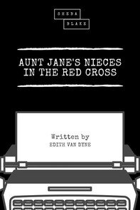 Aunt Jane's Nieces in the Red Cross - Librerie.coop