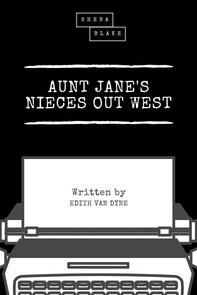Aunt Jane's Nieces Out West - Librerie.coop