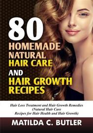 80 Homemade Natural Hair Care and Hair Growth Recipes - copertina
