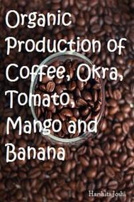 Organic Production of Coffee, Okra, Tomato, Mango and Banana - copertina