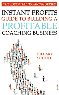 Instant Profits Guide to Building a Profitable Coaching Business - Librerie.coop