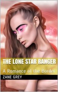 The Lone Star Ranger: A Romance of the Border - copertina