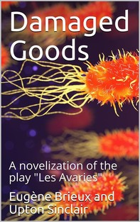 """Damaged Goods / The great play """"Les avariés"""" by Brieux, novelized with the approval of the author - Librerie.coop"""