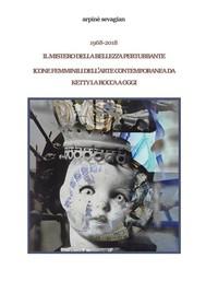 1968-2018.Il mistero della bellezza perturbante.Icone femminili dell'arte contemporanea da Ketty La Rocca a oggi - copertina