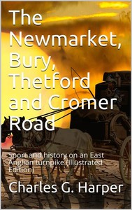 The Newmarket, Bury, Thetford and Cromer Road / Sport and history on an East Anglian turnpike - copertina