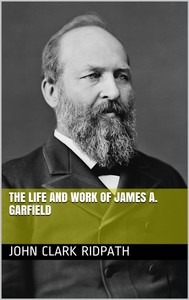 The Life and Work of James A. Garfield - copertina