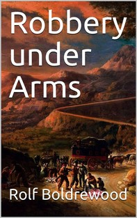 Robbery under Arms / A Story of Life and Adventure in the Bush and in the Australian Goldfields - Librerie.coop