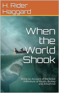 When the World Shook / Being an Account of the Great Adventure of Bastin, Bickley and Arbuthnot - Librerie.coop