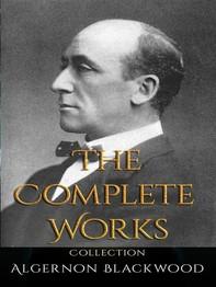 Algernon Blackwood: The Complete Works - Librerie.coop