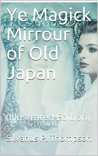 Ye Magick Mirrour of Old Japan - Librerie.coop