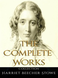 Harriet Beecher Stowe: The Complete Works - Librerie.coop