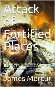 Attack of Fortified Places. / Including Siege-works, Mining, and Demolitions. Prepared / for the use of the Cadets of the United States Military / Academy - copertina