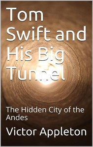 Tom Swift and His Big Tunnel; Or, The Hidden City of the Andes - copertina