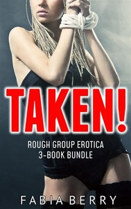 Taken! (Rough Group Erotica 3-Book Bundle) - copertina