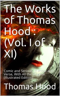 The Works of Thomas Hood; Vol. I (of XI) / Comic and Serious, in Prose and Verse, With All the Original / Illustrations - Librerie.coop