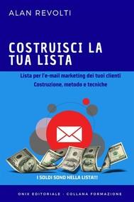 Costruisci la tua lista - Lista per l'e-mail marketing dei tuoi clienti  - copertina