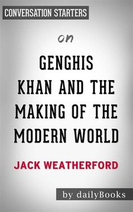 Genghis Khan and the Making of the Modern World: by Jack Weatherford | Conversation Starters - copertina