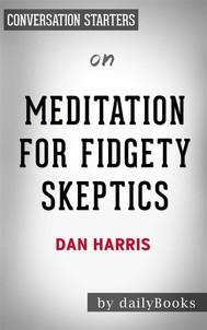 Meditation for Fidgety Skeptics: by Dan Harris | Conversation Starters - copertina