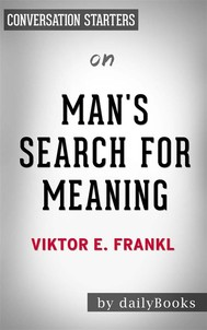 Man's Search for Meaning: by Viktor E. Frankl | Conversation Starters - copertina