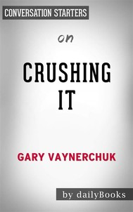 Crushing It!: by Gary Vaynerchuk | Conversation Starters - copertina