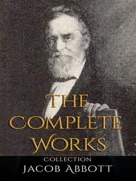 Jacob Abbott: The Complete Works - Librerie.coop