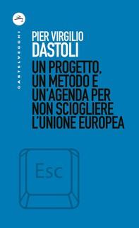 Un progetto, un metodo e un'agenda per non sciogliere l'Unione Europea - Librerie.coop