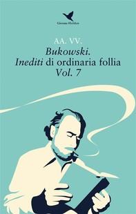 Bukowski. Inediti di ordinaria follia – Vol. 7 - Librerie.coop