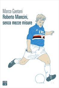Roberto Mancini, senza mezze misure - Librerie.coop