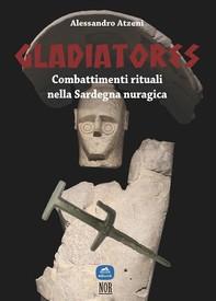 Gladiatores: combattimenti rituali nella Sardegna nuragica - Librerie.coop