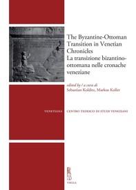 The Byzantine-Ottoman Transition in Venetian Chronicles / La transizione bizantino-ottomana nelle cronache veneziane - Librerie.coop
