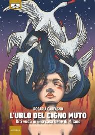 L'urlo del cigno muto – Riti vudù in una casa bene di Milano - copertina