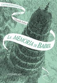La memoria di Babel. L'Attraversaspecchi - 3 - Librerie.coop