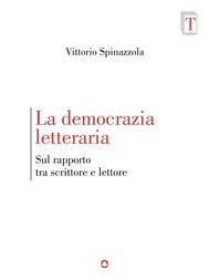 La democrazia letteraria. Sul rapporto tra scrittore e lettore - copertina