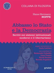 Abbasso lo Stato e la Democrazia. Scritti sui sistemi istituzionali moderni e il libertarismo - copertina