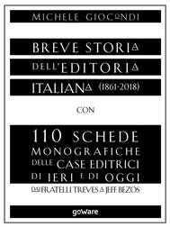 Breve storia dell'editoria italiana (1861-2018) con 110 schede monografiche delle case editrici di ieri e di oggi. Dai fratelli Treves a Jeff Bezos - copertina