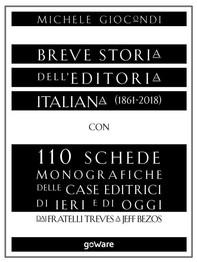 Breve storia dell'editoria italiana (1861-2018) con 110 schede monografiche delle case editrici di ieri e di oggi. Dai fratelli  - Librerie.coop