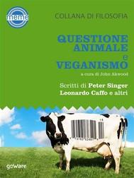 Questione animale e veganismo. Scritti di Peter Singer, Leonardo Caffo e altri - copertina
